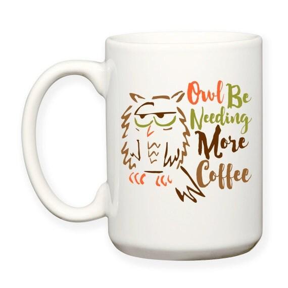 Funny I Ll Owl Be Needing More Coffee Sleepy By