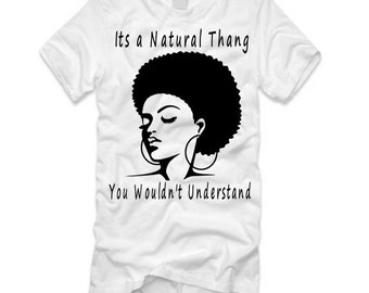 It's A Natural Thang You Wouldn't Understad T-Shirt, Natural Hair