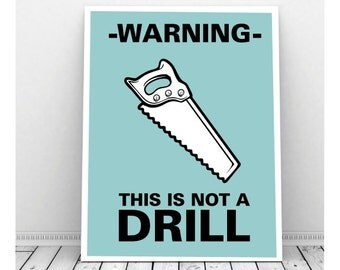 Warning This is Not a Drill, Funny Art, Digital Print, Carpenter Gifts, Funny Pun Art, Instant Download, Office Art, Garage Art, Quirky