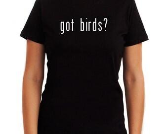 Got Bird? Women T-Shirt
