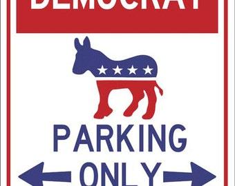 Democrat Parking Only Metal Sign, Humor, Politics, Liberal, HB7161