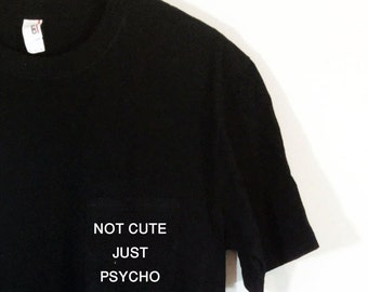 Not Cute Just  Psycho Pocket Tee Blogger Tumblr Saying Shirt