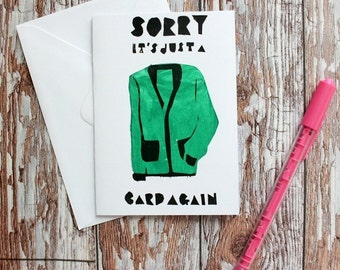 Hand Screenprinted Greetings Card - 'SORRY, It's Just a CARD AGAIN'