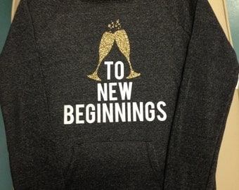 "NEW Years Eve Sweatshirt ""To New Beginnings""- glitter!"