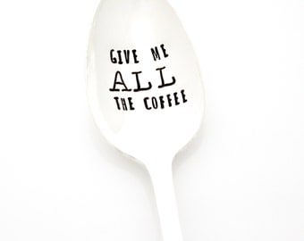 Give Me ALL The Coffee spoon, hand stamped silverware by Milk & Honey ®