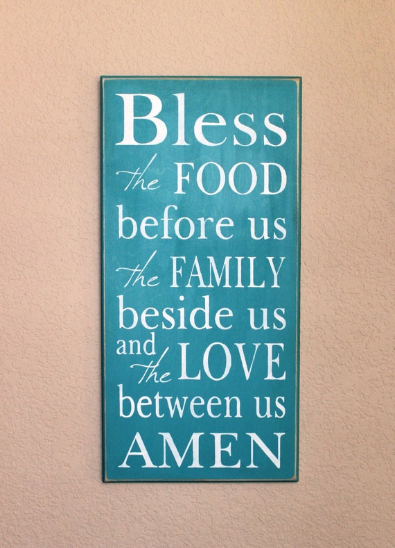 Bless the FOOD before us the FAMILY beside us and the LOVE between us Amen -Teal - Blessing - Thanks - Thanksgiving Blessing 12 x 24
