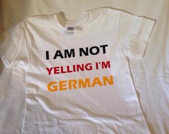 I Am Not Yelling I'm German, TShirt