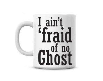 Coffee Mug cup I aint fraid of no ghost, Funny Gift, Custom name Free, halloween