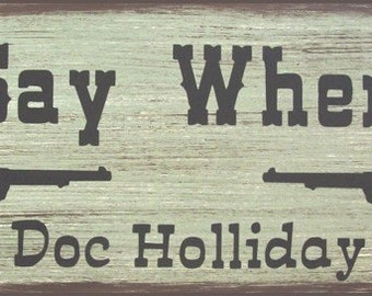 Say When Tombstone Doc Holliday Western Primitive Rustic Distressed Country Wood Sign Home Decor