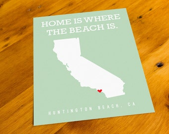 Huntington Beach, CA - Home Is Where The Beach Is - Art Print  - Your Choice of Size & Color!