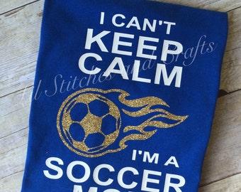 I Can't Keep Calm I'm a Soccer Mom