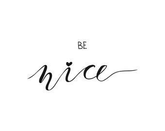 BE NICE - Poster Print - black & white