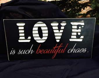 Love is such beautiful chaos/hand painted/solid wood/sign/custom/rustic/charm/metal/love/large/crafted/gift/present/decor/home/black/red