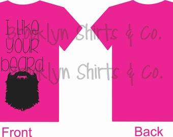I Like Your Beard Custom T-Shirt