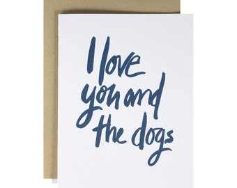 Funny Card Anniversary Card, Dog card, love card, hand lettered, I love you and the Dogs, Modern, Minimalist