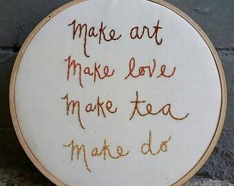 Make art. Make love. Make tea. Make do. Embroidery.
