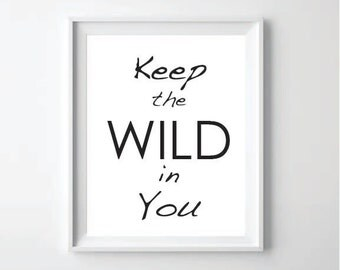 Keep the WILD in You Print