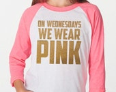 On Wednesdays We Wear Pink shirt, Glitter, Sparkle American Apparel® Baseball Tees,  Neon  Pink BOLD, Cancer Awareness, Cute, Quote, Movie