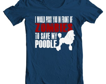 Poodle T-shirt - I Would Push You In Front Of Zombies To Save My Poodle - My Dog Poodle T-shirt