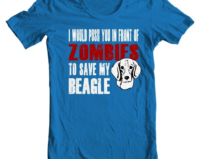 Beagle T-shirt - I Would Push You In Front Of Zombies To Save My Beagle - My Dog Beagle T-shirt