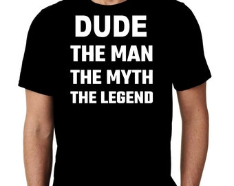 New Dude The Man The Myth The Legend Custom Tshirt Small - 4XL Free Shipping