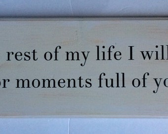 MOMENTS FULL of YOU, For the rest of my life I will search for moments full of you, wooden quote board, vintage,