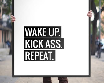 "Printable Art Typography Poster ""Wake Up, Kick Ass, Repeat"" Motivation Print Black and White Inspirational Quote Wall Art *DIGITAL DOWNLOAD*"
