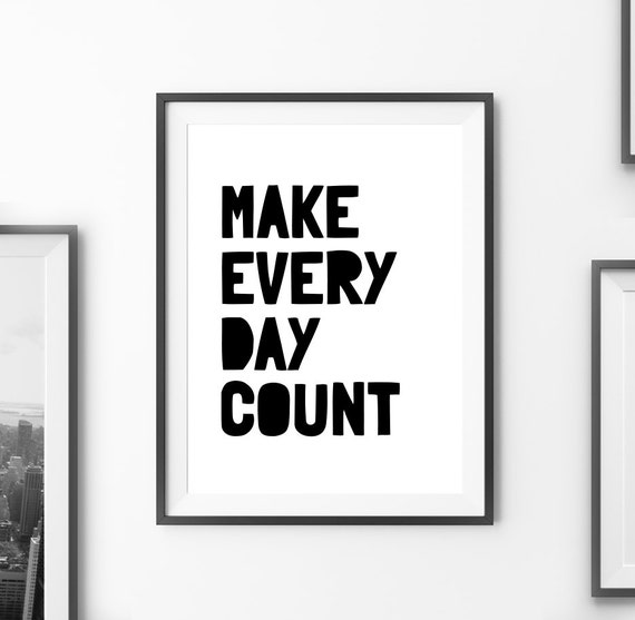 Make Your Day Count Quotes: Home Decor Make Every Day Count Printable Poster