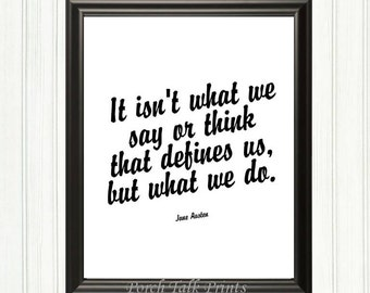 Jane Austen, It Isn't What We Say or Think..., Printable Inspiring Quote, Handmade Digital Instant Download, Printable Wall or Table Art