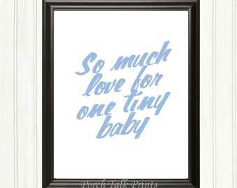 So Much Love for One Tiny Baby, Blue - Printable Art for Nursery Room as Wall or Table Art, Instant Downloadable Printable Art, Customizable