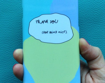 "Phone case ""Thank you for being nice"""