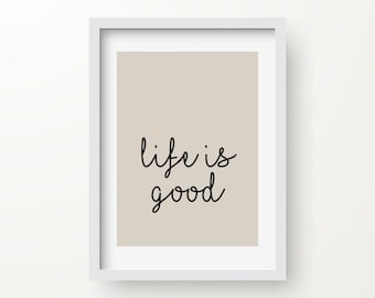 Life Is Good Print, Inspirational Quote, Modern Art Print, Digital Print, Wall Art, Instant Download, Feel Good Quote, Typography
