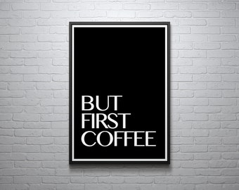 But First Coffee Print, Home Decor, Printable Art, Coffee Art, Inspirational Quote, Modern Art, Digital Wall Print