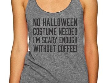 NEW!! No Halloween Costume Needed Funny Halloween Tank Top, Halloween Outfit, Funny holiday tank, Tri Blend Racerback Tank