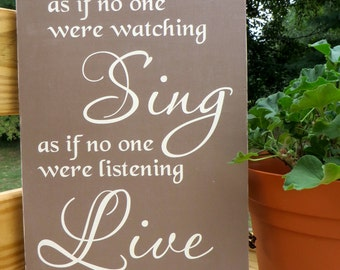 Dance as if no one were watching, Sing as if no one were listening, Live every day as if it were your last - Wooden Sign
