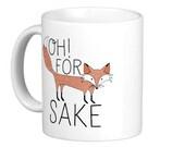 Oh! For FOX sake mug,Cute fox coffee mug,Funny fox mug cup,Ceramic mug,Tea mug,Fox travel mug,Christmas gift,thanksgiving gift,Sweet 16 gift
