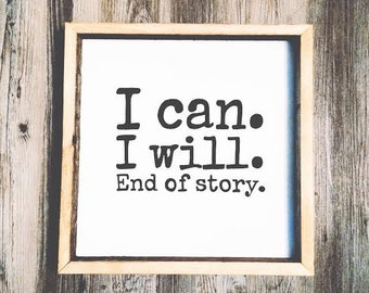 16x16 I Can I Will End Of Story Hand Lettered Hand Painted Sign Inspirational Quote Barnwood Frame Rustic Cottage Chic Modern Folk Art Piece