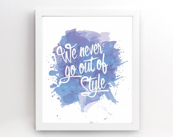 We Never Go Out Of Style Taylor Swift  - Gift Her Him Friend Family Birthday Wall Art Poster Print Gallery Wall Decor - 4x6 5x7 8x10 - 0032