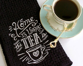 Kitchen Towel-Home is Where the Tea Is  kitchen decor gift tea lover embroidery work chalkboard gift for ten dollars