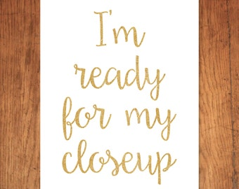 I'm Ready For My Closeup Printable