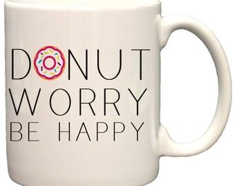 Donut Worry Be Happy Funny 11oz Coffee Mug