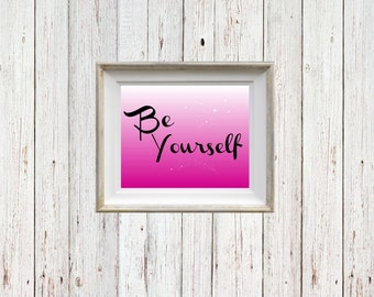 Be Yourself - Digital Download - Wall Print - Inspirational Quote - Ready to Print - Downloadable Print - Print Art 8x10 - Home Decor