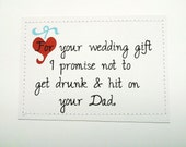 Funny wedding congratulations card. For your gift I promise not to get drunk and hit on your Dad.