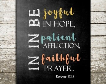 Bible Verse Print for the Wall - Romans 12 12 - Be Joyful in Hope Patient in Affliction Faithful in Prayer
