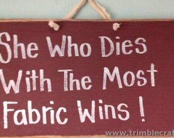 She who dies with the most fabric wins sign wood plaque unique gift quilter seamstress