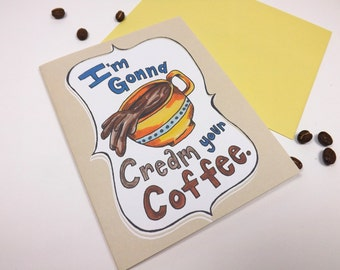 Cream Your COFFEE greeting card