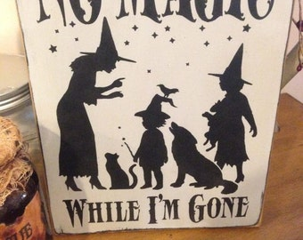 No Magic While I'm Gone Primitive Handpainted wood sign WICCAN NEW RELEASE 2015 plaque pagan wicca halloween