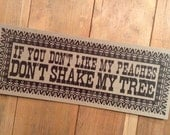 If You Don't Like my Peaches Don't Shake My Tree Poster