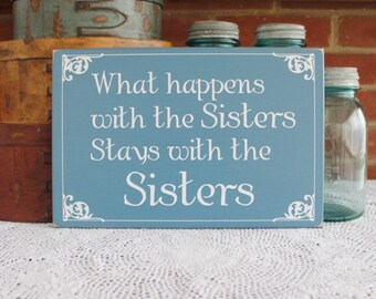 What Happens With The Sisters Wood Sign Family Secrets Funny Saying