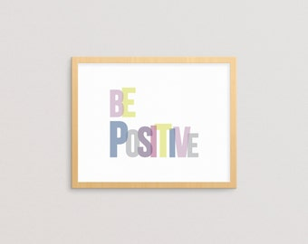 Be Positive - printable, word art, motivational quote, inspiration quote, typography poster, wall art, home decor, INSTANT DOWNLOAD
